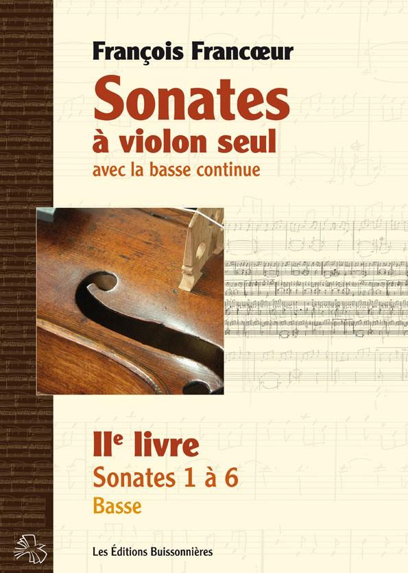 François Francœur : Sonates à violon seul avec la basse continue, livre 2, sonates 1 à 6