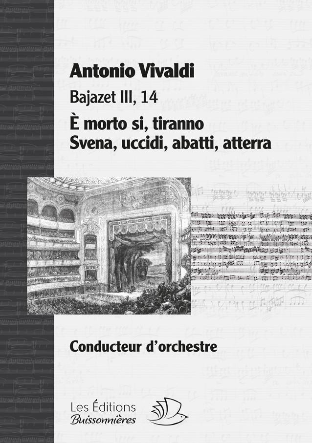 Vivaldi : Svena, uccidi, abatti, atterra, & récitatif È morto si, tiranno - Bajazet, matériel d'orchestre