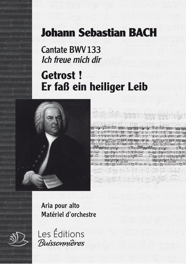 BACH : Getrost ! Er fasse in heiliger Leib, chant & orchestre