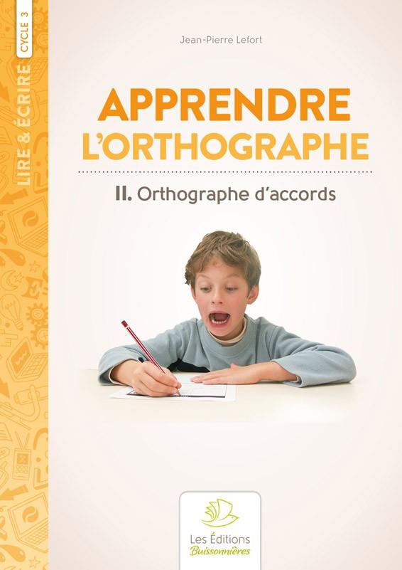 Apprendre l'orthographe vol. II : Orthographe d'accords