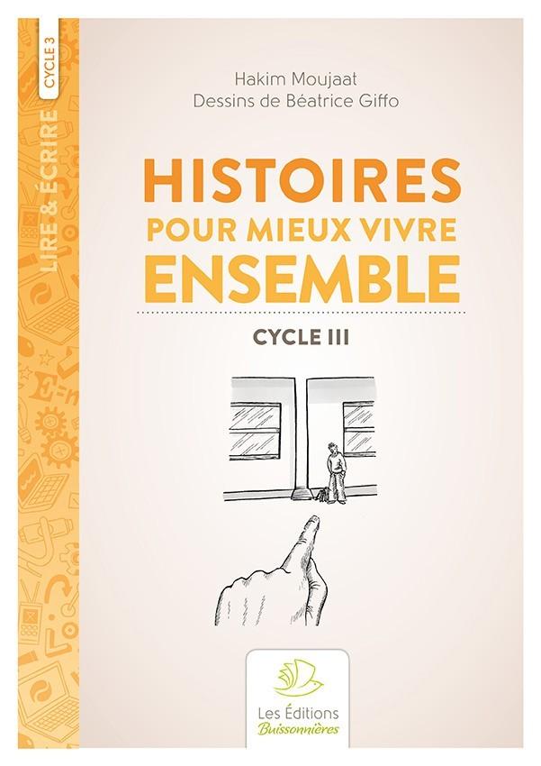Histoires pour mieux vivre ensemble, cycle 3 (H. Moujaat, B. Giffo)