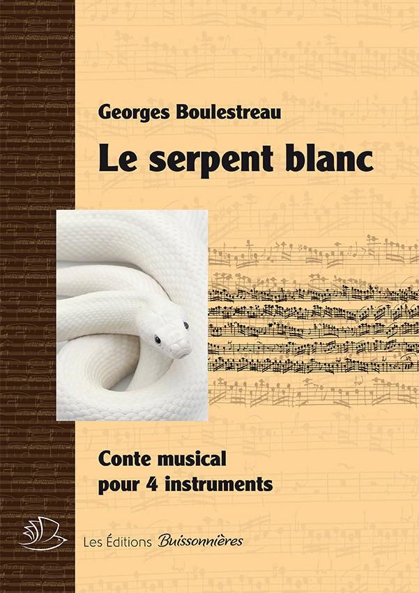 Le serpent blanc, conte musical (Georges Boulestreau)