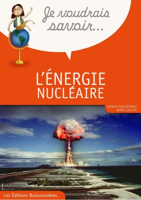 Je voudrais savoir : L'énergie nucléaire