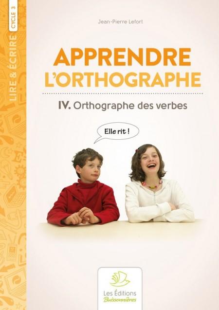 Apprendre l'orthographe vol. IV Les Verbes