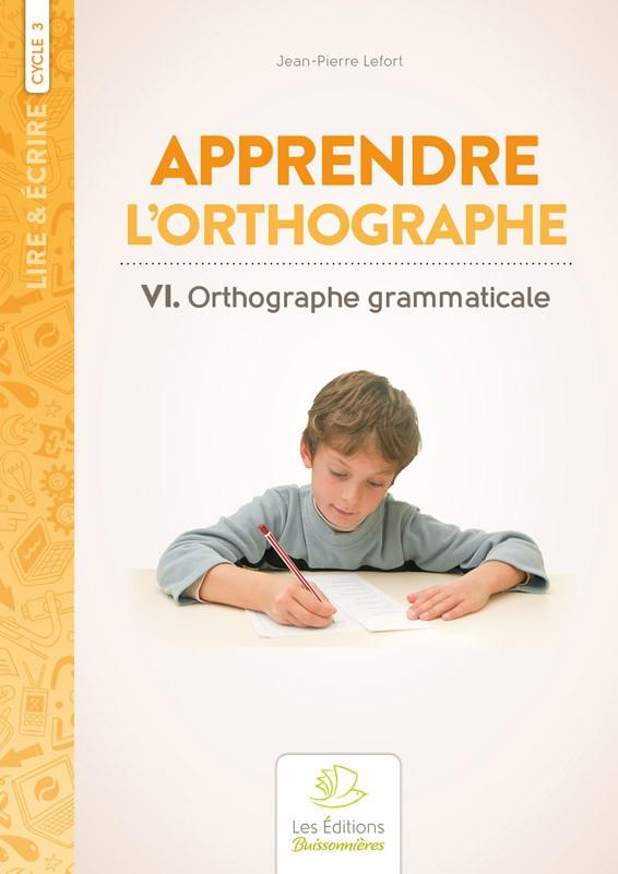 Apprendre l'orthographe vol. VI : Orthographe grammaticale