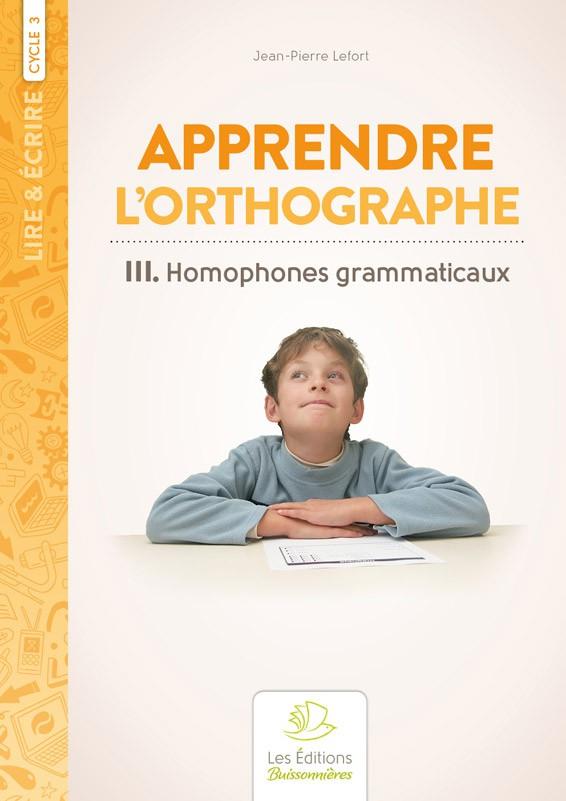 Apprendre l'orthographe vol. III : Les Homophones grammaticaux