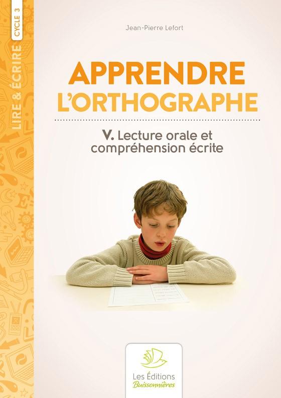 Apprendre l'orthographe vol. V : Lecture orale et compréhension écrite